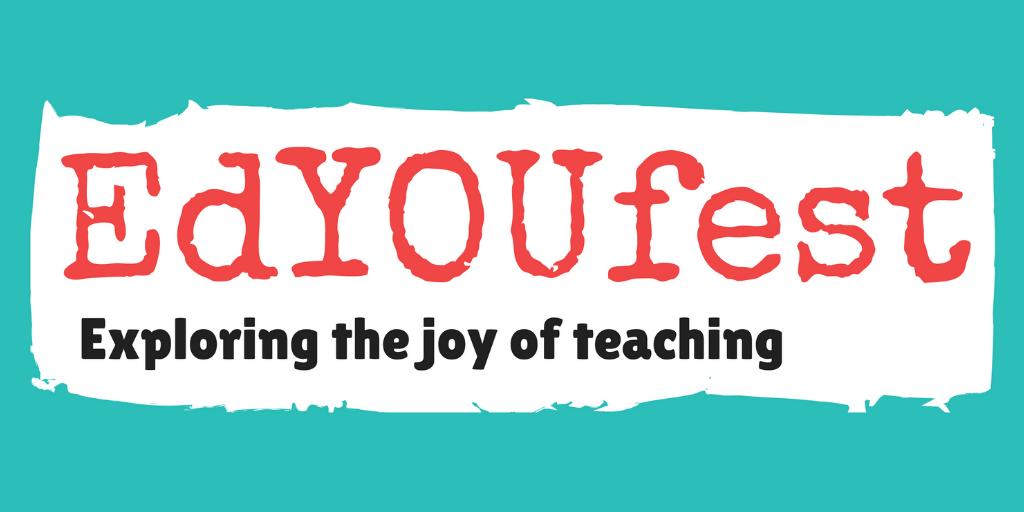 "EdYOUfest ""Exploring the Joy of Teaching"""
