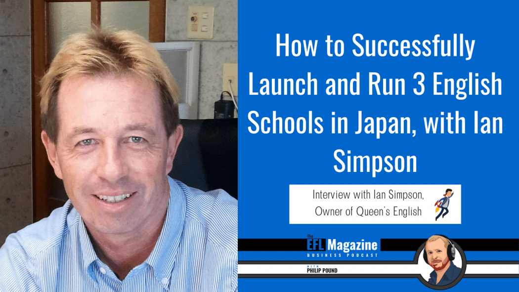 How to Successfully Launch and Run 3 English Schools in Japan with Ian Simpson In this episode, Ian Simpson tells us how to successfully launch and run 3 English schools in Japan